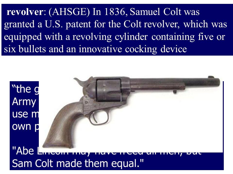 revolver: (AHSGE) In 1836, Samuel Colt was granted a U. S