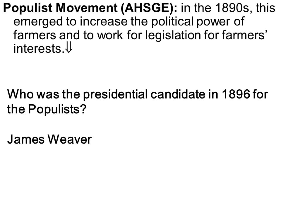 Populist Movement (AHSGE): in the 1890s, this emerged to increase the political power of farmers and to work for legislation for farmers' interests.