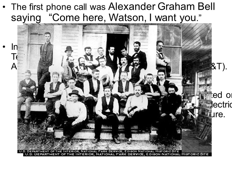 The first phone call was Alexander Graham Bell saying