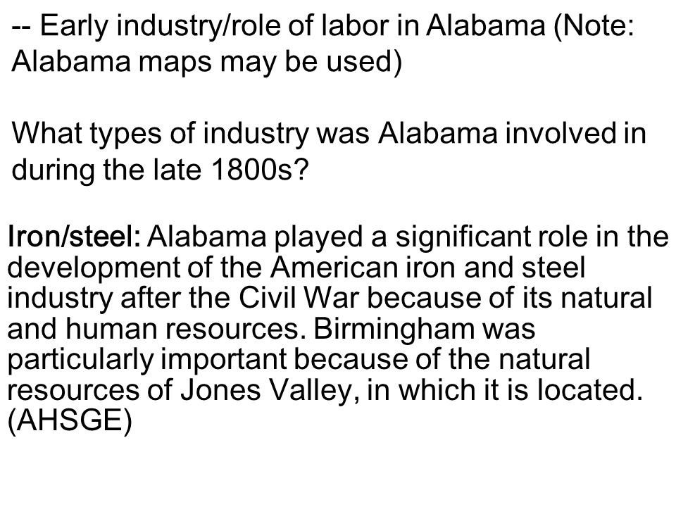 -- Early industry/role of labor in Alabama (Note: Alabama maps may be used)
