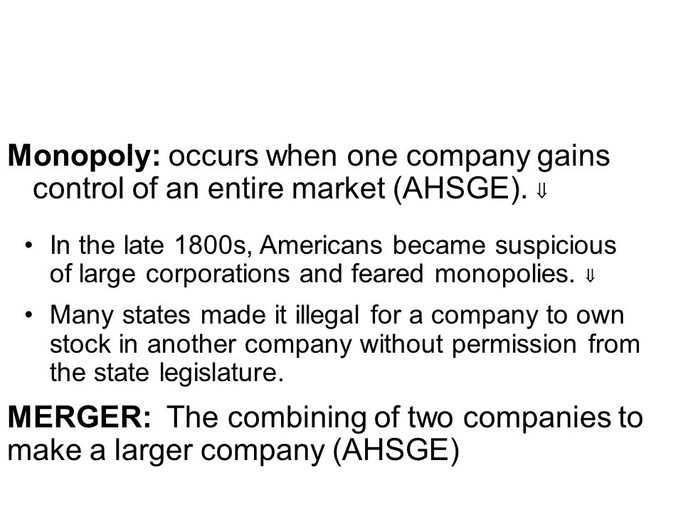 Monopoly: occurs when one company gains control of an entire market (AHSGE). 