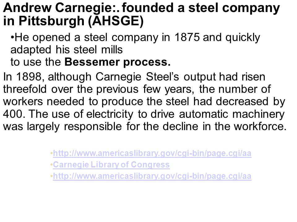 Andrew Carnegie:. founded a steel company in Pittsburgh (AHSGE)