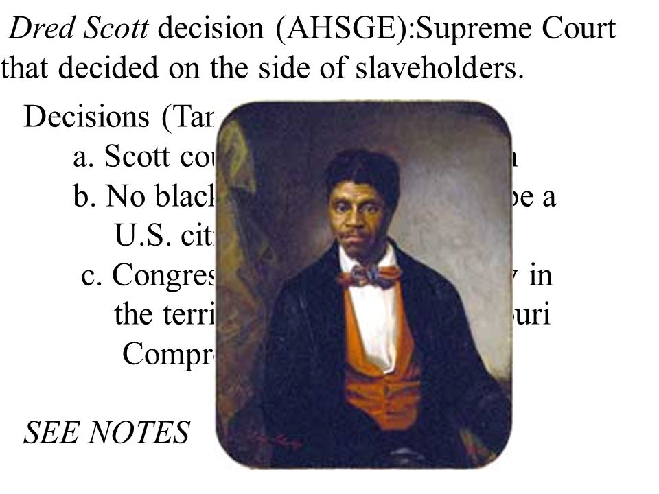 Decisions (Taney, Chief Justice) a. Scott could not sue for freedom