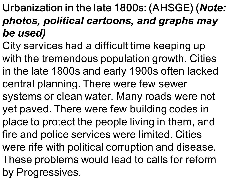 Urbanization in the late 1800s: (AHSGE) (Note: photos, political cartoons, and graphs may be used)