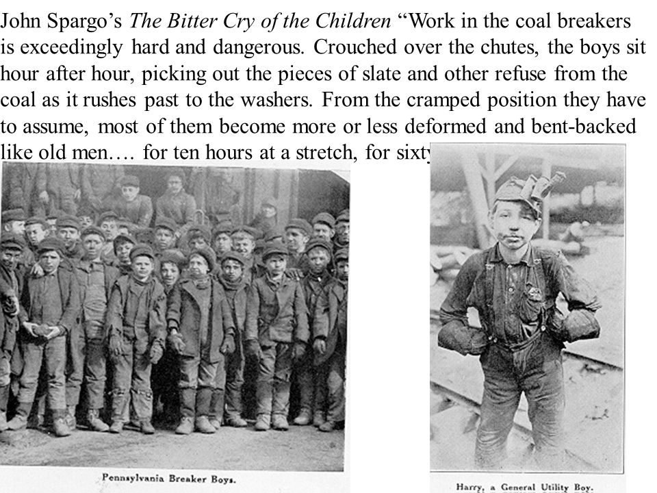 John Spargo's The Bitter Cry of the Children Work in the coal breakers is exceedingly hard and dangerous.