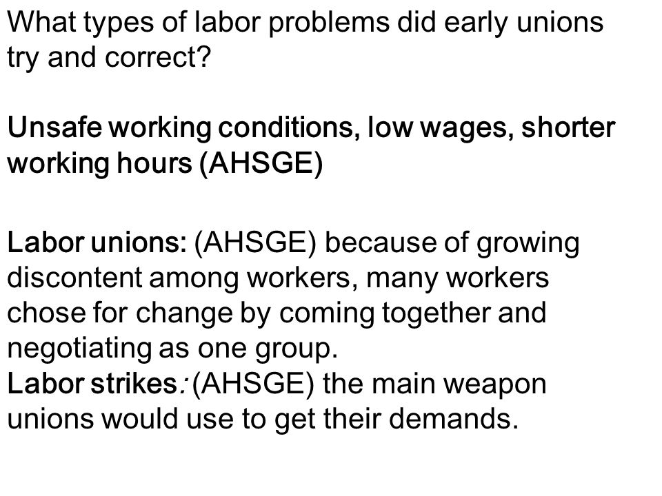 What types of labor problems did early unions try and correct