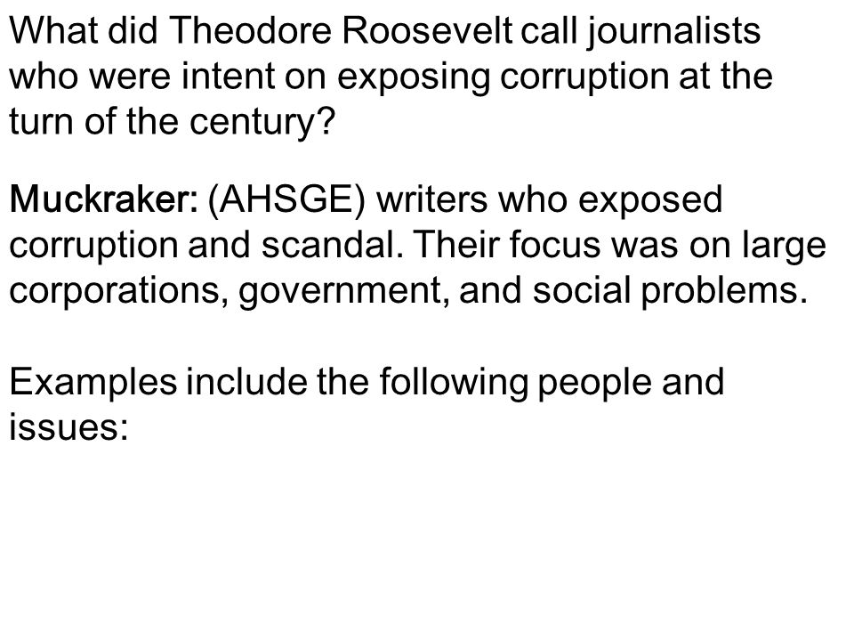 What did Theodore Roosevelt call journalists who were intent on exposing corruption at the turn of the century
