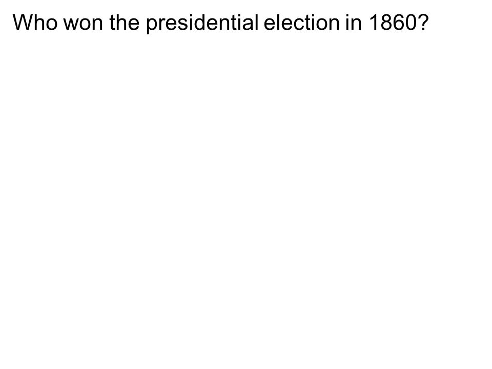 Who won the presidential election in 1860