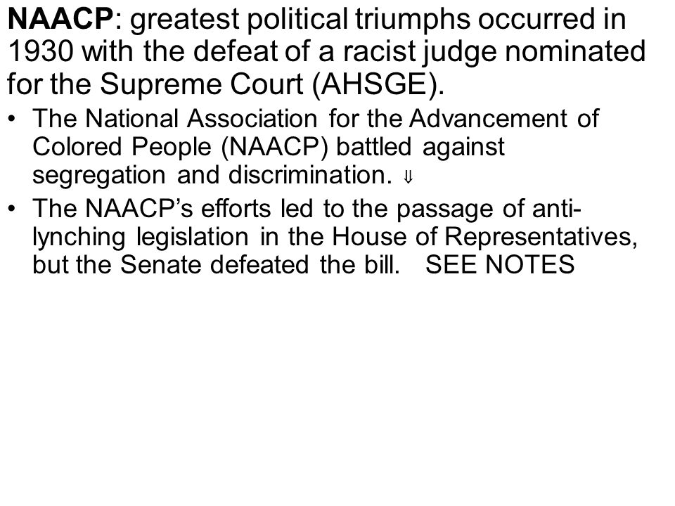 NAACP: greatest political triumphs occurred in 1930 with the defeat of a racist judge nominated for the Supreme Court (AHSGE).