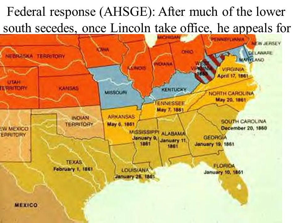 Federal response (AHSGE): After much of the lower south secedes, once Lincoln take office, he appeals for 75,000 militiamen to suppress an insurrection in the Lower South.