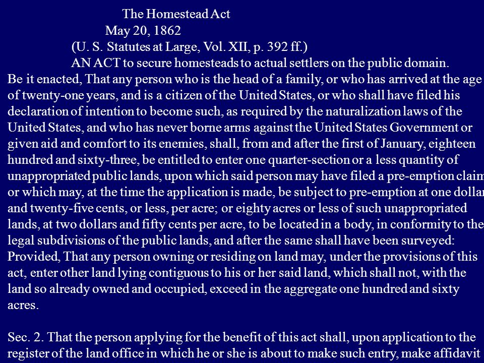 The Homestead Act May 20, 1862. (U. S. Statutes at Large, Vol. XII, p. 392 ff.)