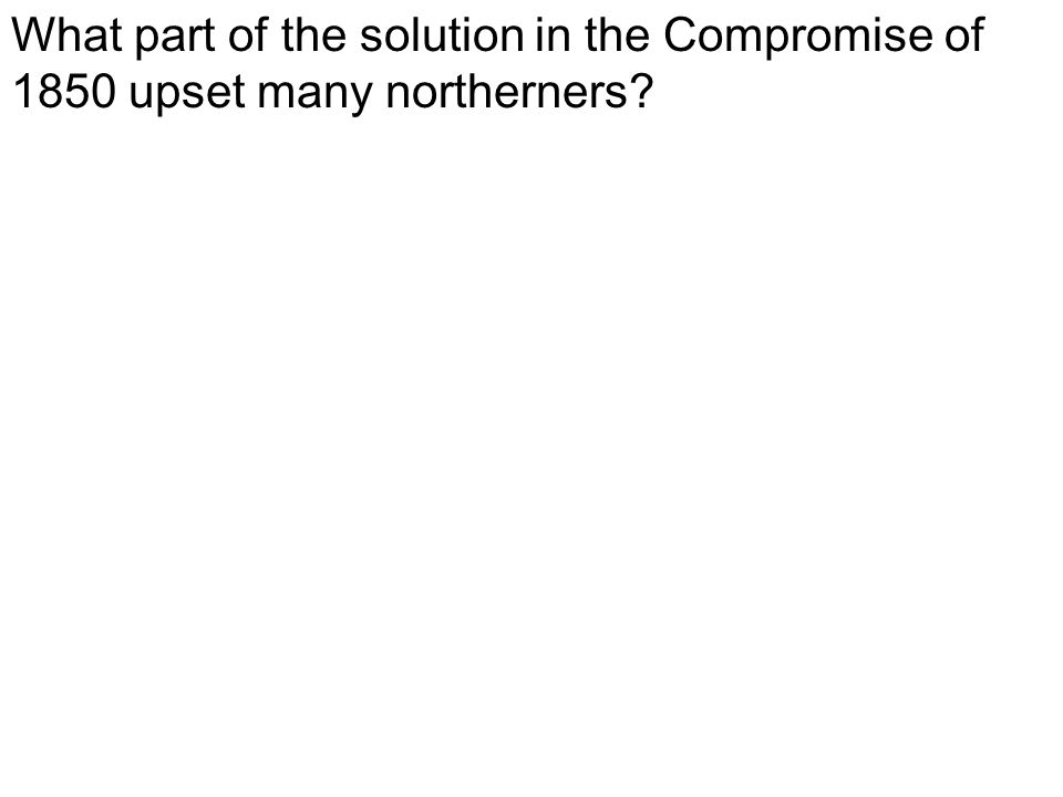 What part of the solution in the Compromise of 1850 upset many northerners