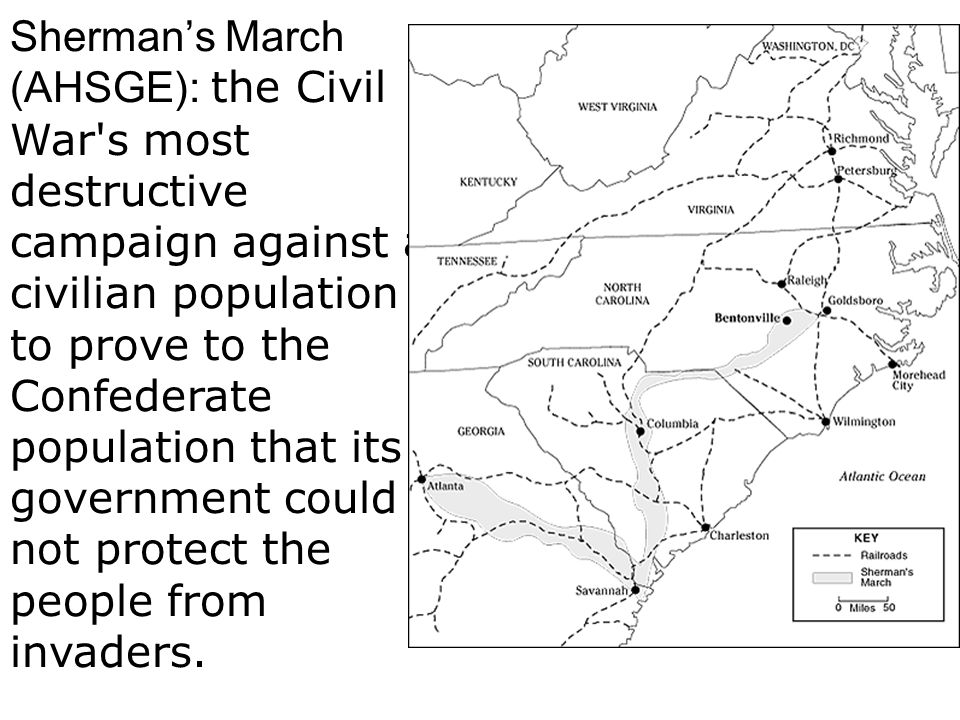 Sherman's March (AHSGE): the Civil War s most destructive campaign against a civilian population to prove to the Confederate population that its government could not protect the people from invaders.