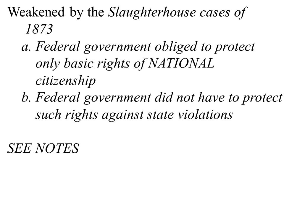 Weakened by the Slaughterhouse cases of 1873