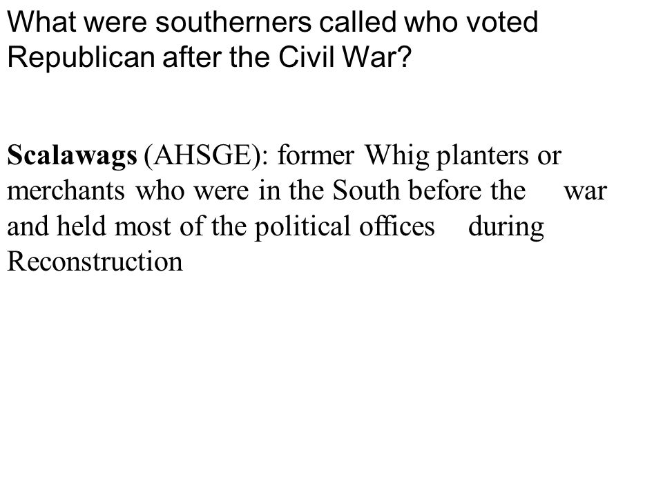 What were southerners called who voted Republican after the Civil War