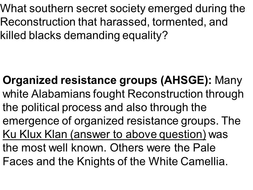 What southern secret society emerged during the Reconstruction that harassed, tormented, and killed blacks demanding equality