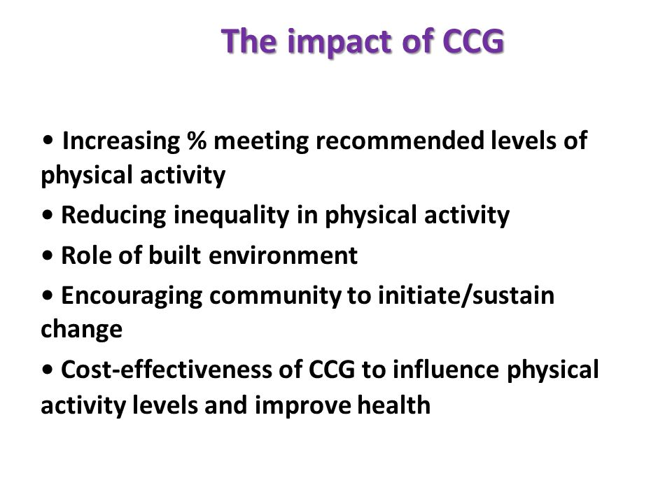 The impact of CCG • Increasing % meeting recommended levels of physical activity. • Reducing inequality in physical activity.
