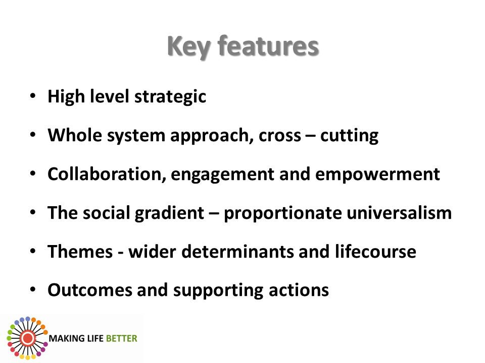 Key features High level strategic