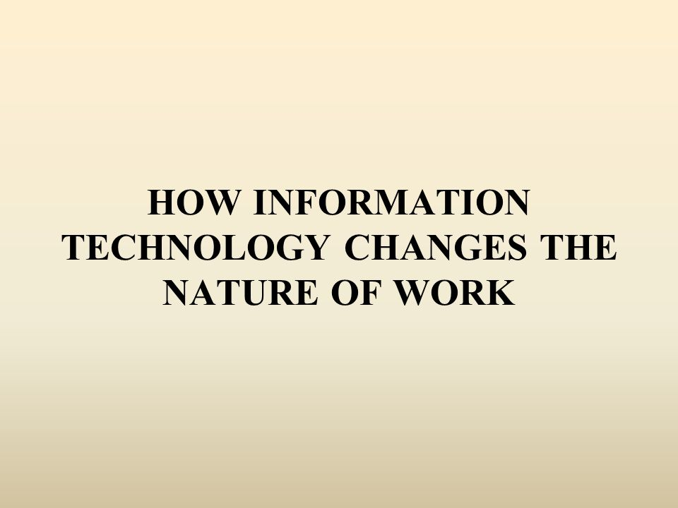 How is technology changing the nature