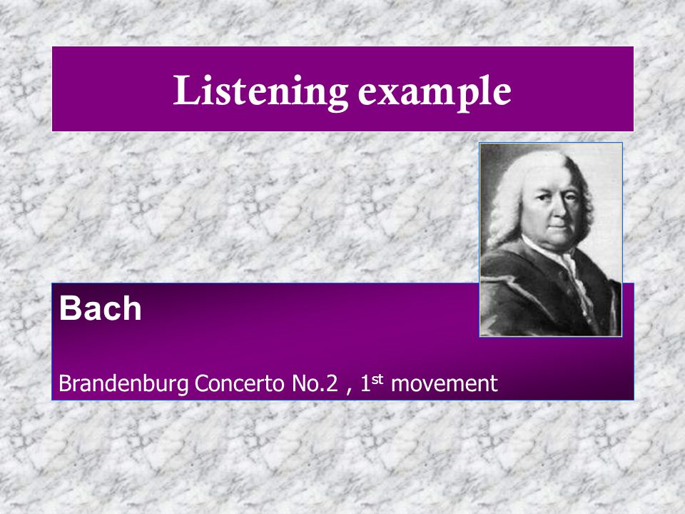 Listening example Bach Brandenburg Concerto No.2 , 1st movement