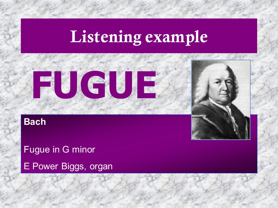 Listening example FUGUE Bach Fugue in G minor E Power Biggs, organ