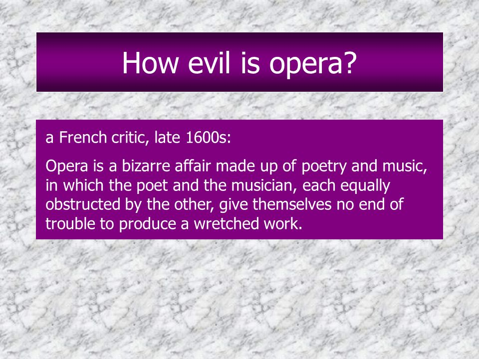 How evil is opera a French critic, late 1600s:
