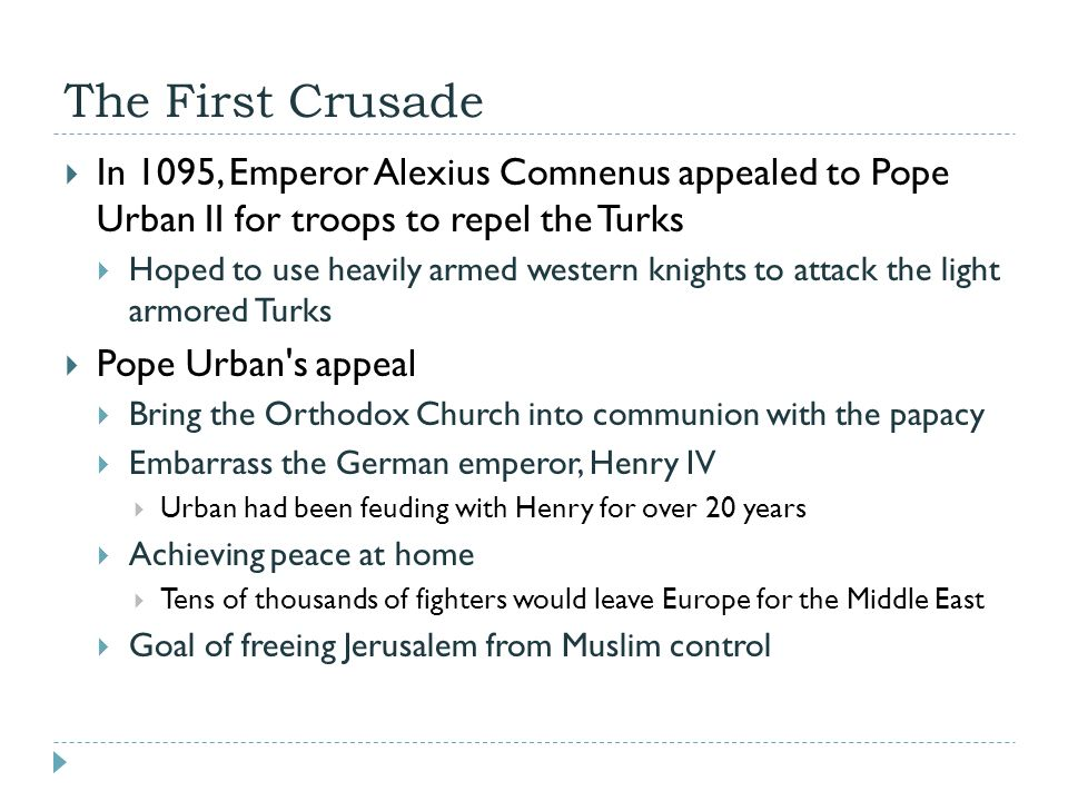 the papacy launch of the first crusade in 1095 In 1095,alexius decided it was time to drive seljuks from anatolia - things stabilised in byzantium, allowing alexius more control over the empire - the death of his enemies meant opposition was weak.