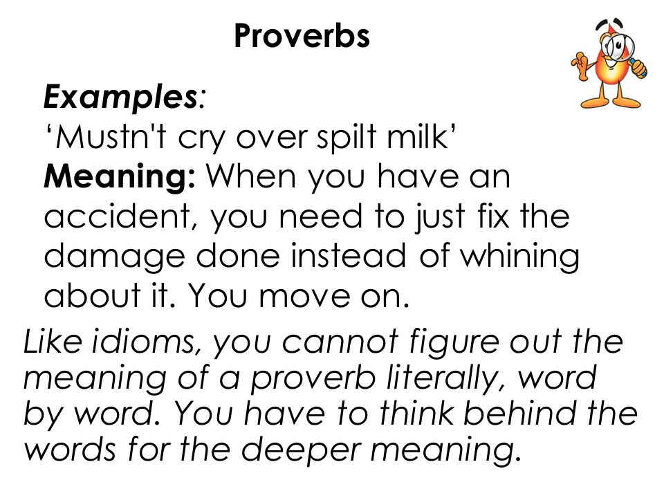 example of proverb Examples of proverbs 2 learn a list of famous and important english proverbs and their meanings proverbs are sayings which give some form of life advice.