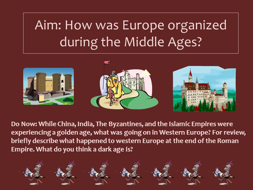 Aim: How was Europe organized during the Middle Ages