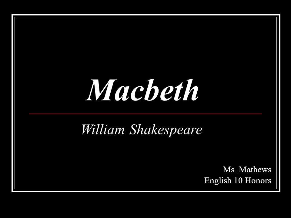 Macbeth William Shakespeare Ms. Mathews English 10 Honors. - ppt ...