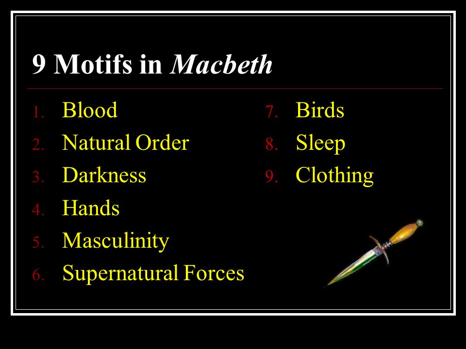 macbeth motifs If your class has also studied the complementary prequel to this lesson,shakespeare's macbeth: fear and the 'dagger of the mind', conclude class discussion by returning to some of the images and metaphors you examined in the banquet scene of act 3, scene 4.