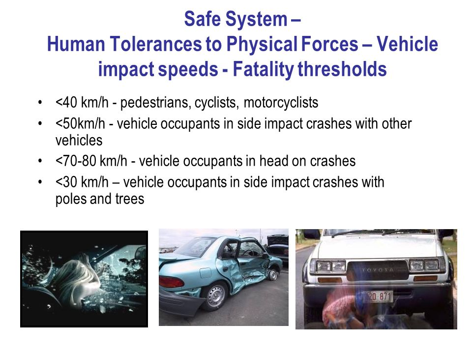 Safe System – Human Tolerances to Physical Forces – Vehicle impact speeds - Fatality thresholds