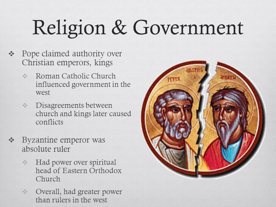 Religion & Government Pope claimed authority over Christian emperors, kings. Roman Catholic Church influenced government in the west.