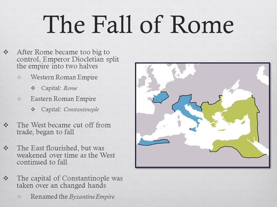 The Fall of Rome After Rome became too big to control, Emperor Diocletian split the empire into two halves.