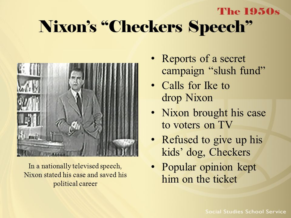 nixon checkers speech Nixon's so-called checkers speech took the heat off the 1952 eisenhower campaign, which otherwise might have been compelled to drop nixon from the ticket due to.