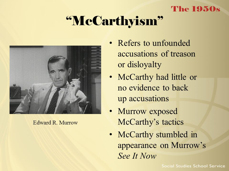 McCarthyism Refers to unfounded accusations of treason or disloyalty