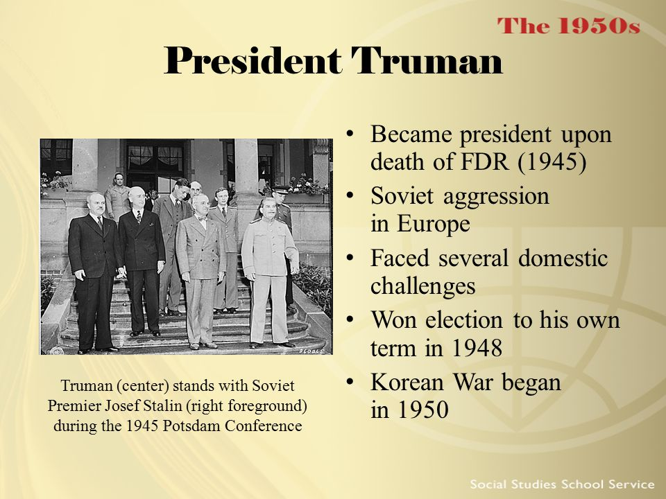 President Truman Became president upon death of FDR (1945)