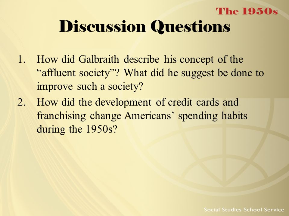 Discussion Questions How did Galbraith describe his concept of the affluent society What did he suggest be done to improve such a society