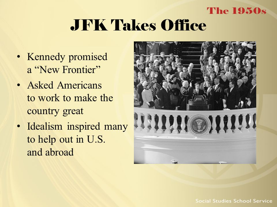 JFK Takes Office Kennedy promised a New Frontier