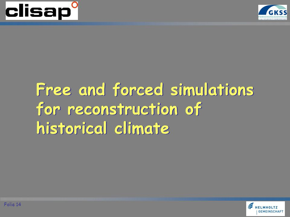Free and forced simulations for reconstruction of historical climate