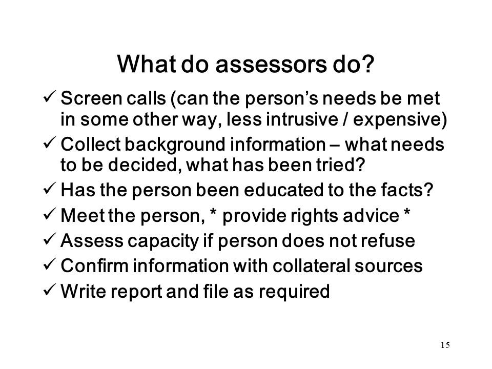What do assessors do Screen calls (can the person's needs be met in some other way, less intrusive / expensive)