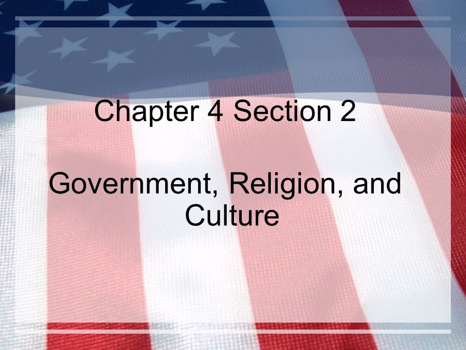 Chapter 4 Section 2 Government, Religion, and Culture