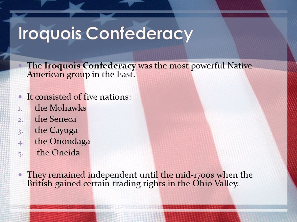 Iroquois Confederacy The Iroquois Confederacy was the most powerful Native American group in the East.