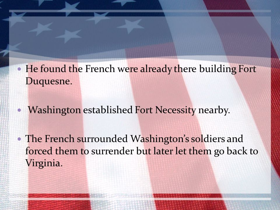 He found the French were already there building Fort Duquesne.