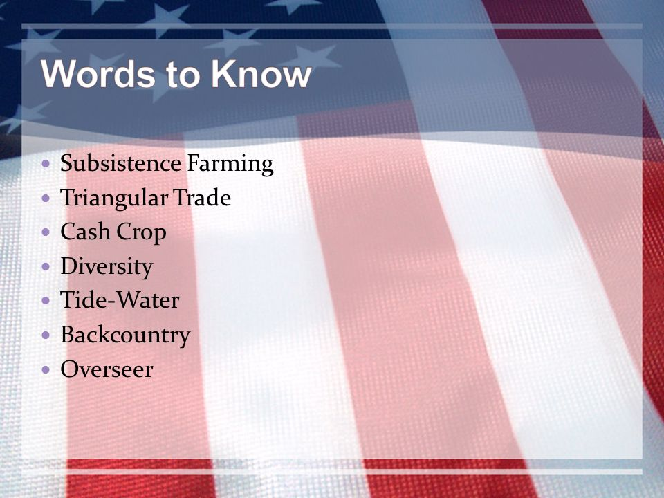 Words to Know Subsistence Farming Triangular Trade Cash Crop Diversity