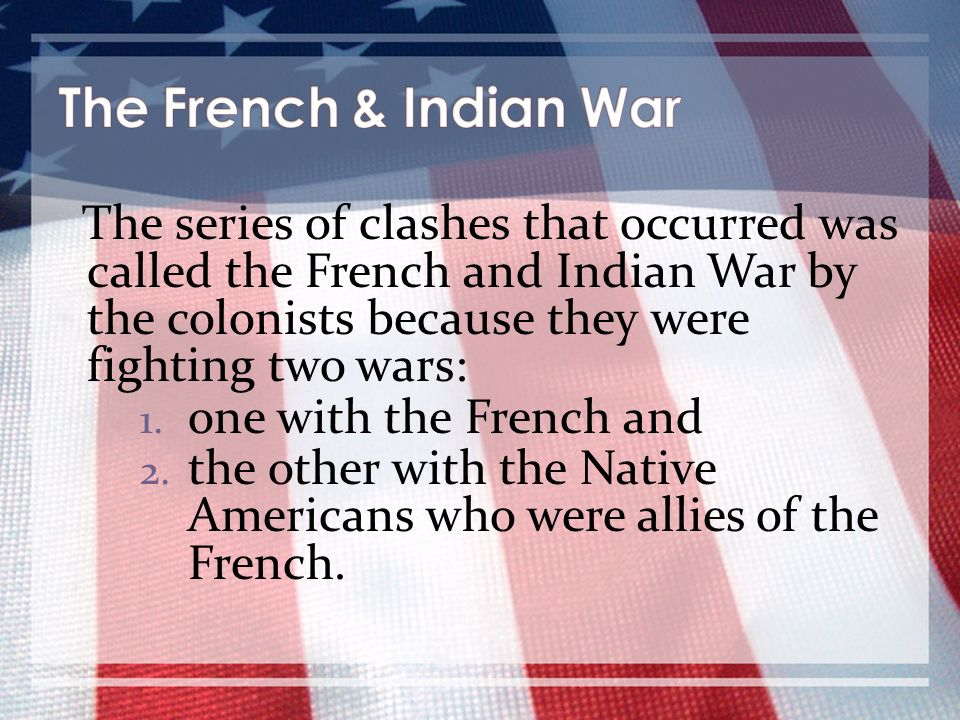 The French & Indian War one with the French and