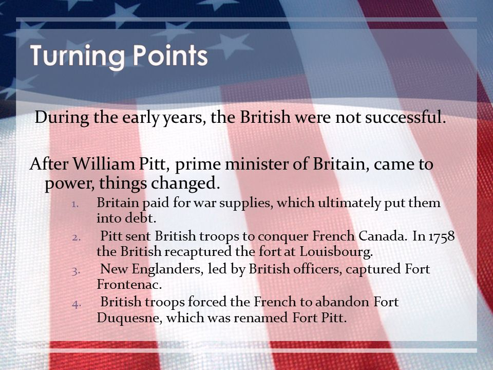 Turning Points During the early years, the British were not successful.