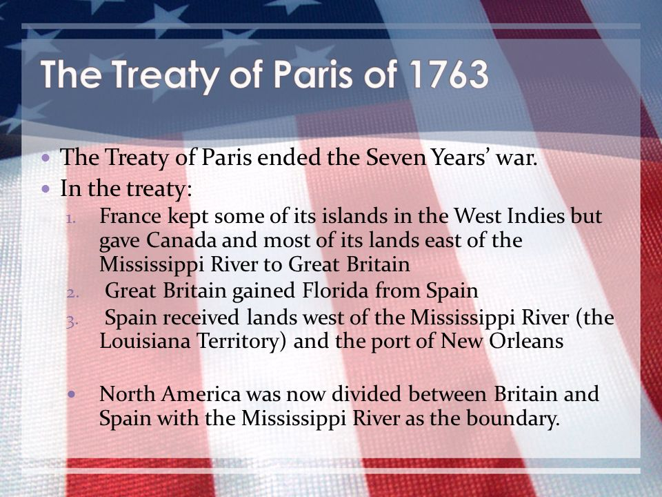 The Treaty of Paris of 1763 The Treaty of Paris ended the Seven Years' war. In the treaty: