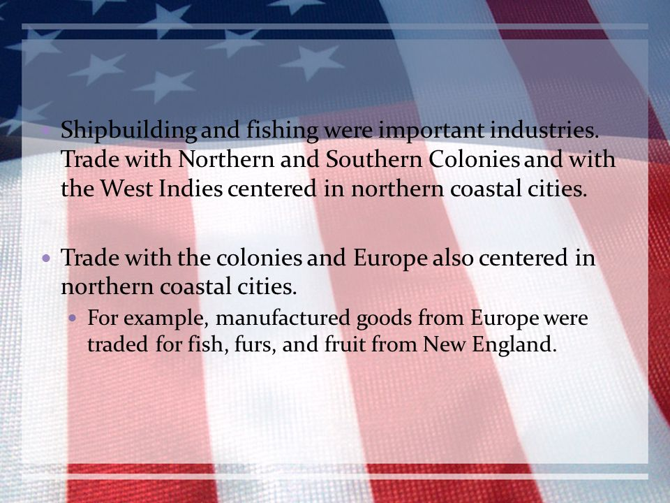 Shipbuilding and fishing were important industries