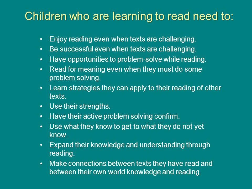 Children who are learning to read need to: